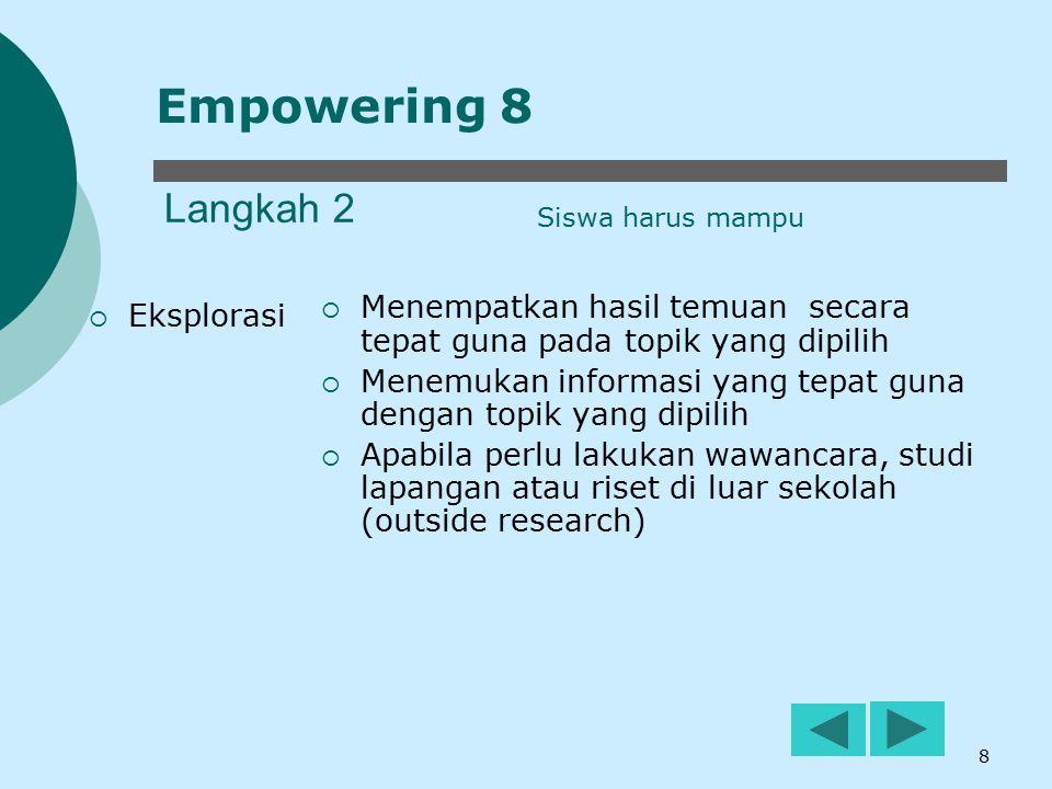 8 Langkah 2  Eksplorasi  Menempatkan hasil temuan secara tepat guna pada topik yang dipilih  Menemukan informasi yang tepat guna dengan topik yang