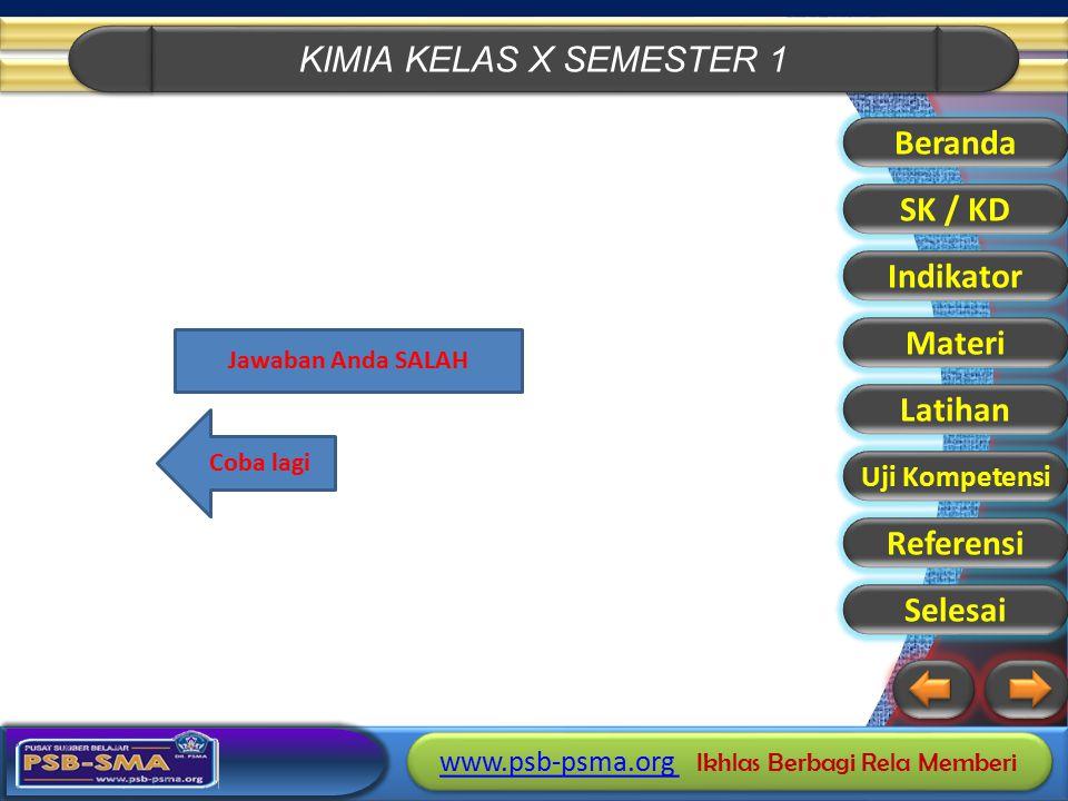 KIMIA KELAS X SEMESTER 1 www.psb-psma.org www.psb-psma.org Ikhlas Berbagi Rela Memberi www.psb-psma.org www.psb-psma.org Ikhlas Berbagi Rela Memberi C
