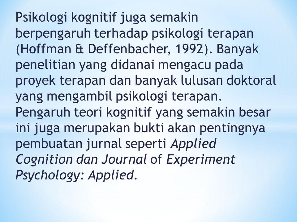 Psikologi kognitif juga semakin berpengaruh terhadap psikologi terapan (Hoffman & Deffenbacher, 1992). Banyak penelitian yang didanai mengacu pada pro
