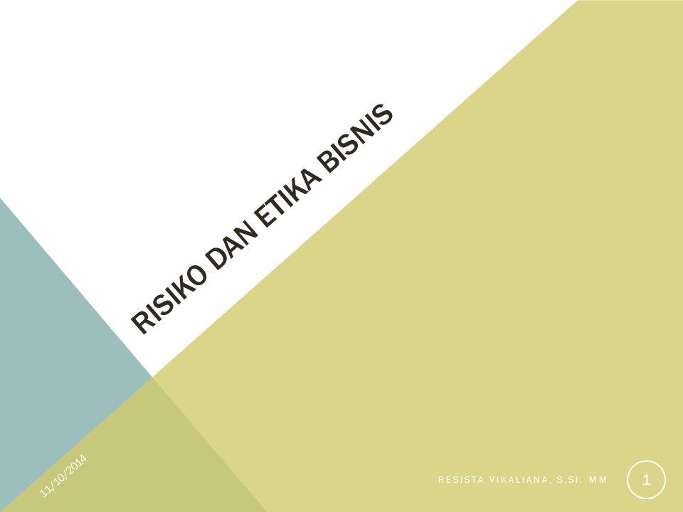 RISIKO DAN ETIKA BISNIS 11/10/2014 RESISTA VIKALIANA, S.SI. MM 1