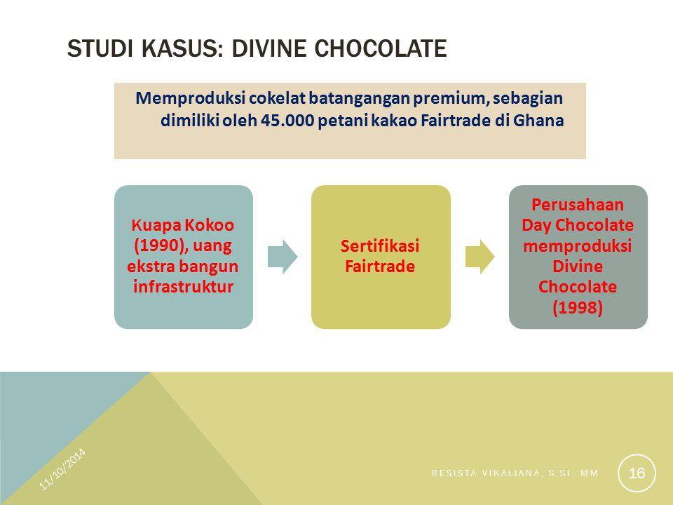 STUDI KASUS: DIVINE CHOCOLATE Memproduksi cokelat batangangan premium, sebagian dimiliki oleh 45.000 petani kakao Fairtrade di Ghana 11/10/2014 RESISTA VIKALIANA, S.SI.