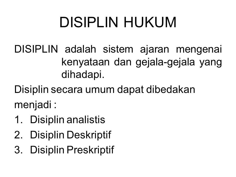 DISIPLIN HUKUM DISIPLIN adalah sistem ajaran mengenai kenyataan dan gejala-gejala yang dihadapi.