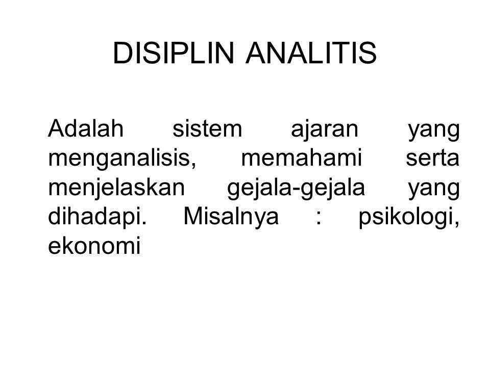 DISIPLIN ANALITIS Adalah sistem ajaran yang menganalisis, memahami serta menjelaskan gejala-gejala yang dihadapi.