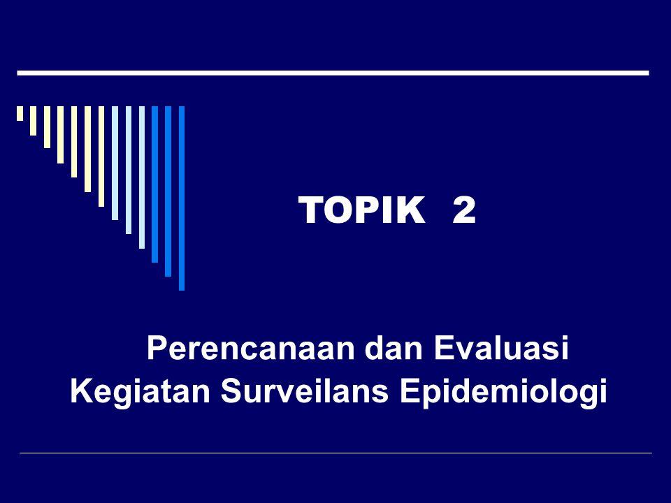 Perencanaan dan Evaluasi Kegiatan Surveilans Epidemiologi TOPIK 2