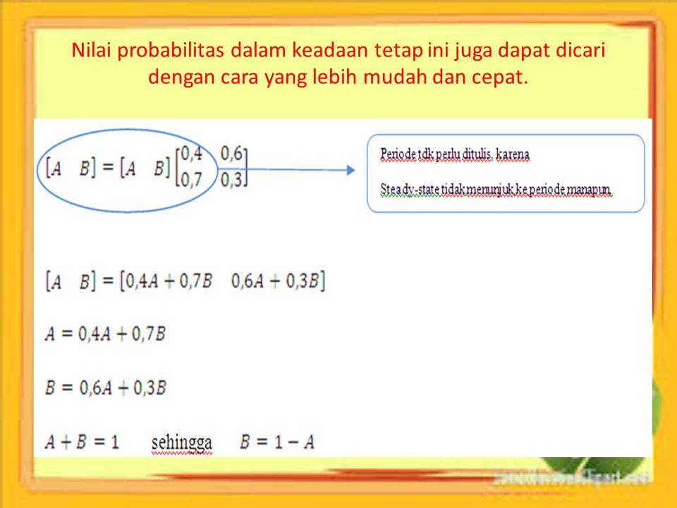 Nilai probabilitas dalam keadaan tetap ini juga dapat dicari dengan cara yang lebih mudah dan cepat.