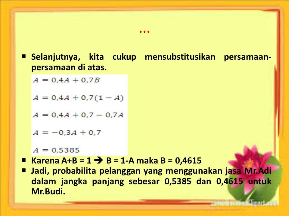…  Selanjutnya, kita cukup mensubstitusikan persamaan- persamaan di atas.  Karena A+B = 1  B = 1-A maka B = 0,4615  Jadi, probabilita pelanggan ya