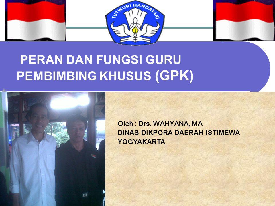 PERAN DAN FUNGSI GURU PEMBIMBING KHUSUS (GPK) Oleh : Drs.
