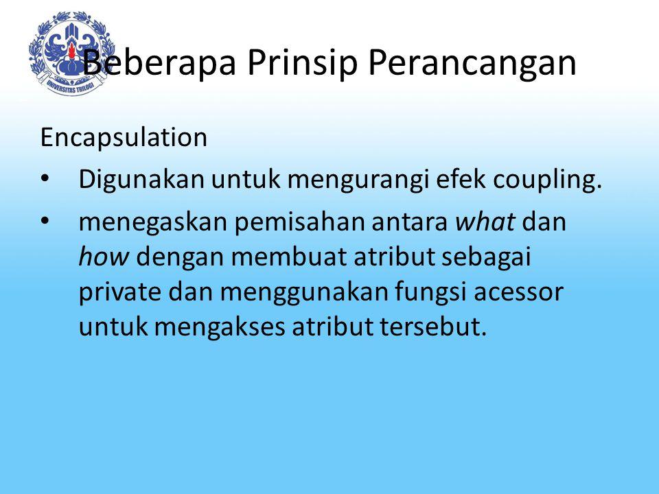 Beberapa Prinsip Perancangan Encapsulation Digunakan untuk mengurangi efek coupling. menegaskan pemisahan antara what dan how dengan membuat atribut s