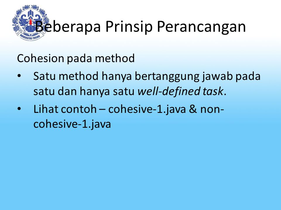 Beberapa Prinsip Perancangan Cohesion pada method Satu method hanya bertanggung jawab pada satu dan hanya satu well-defined task. Lihat contoh – cohes