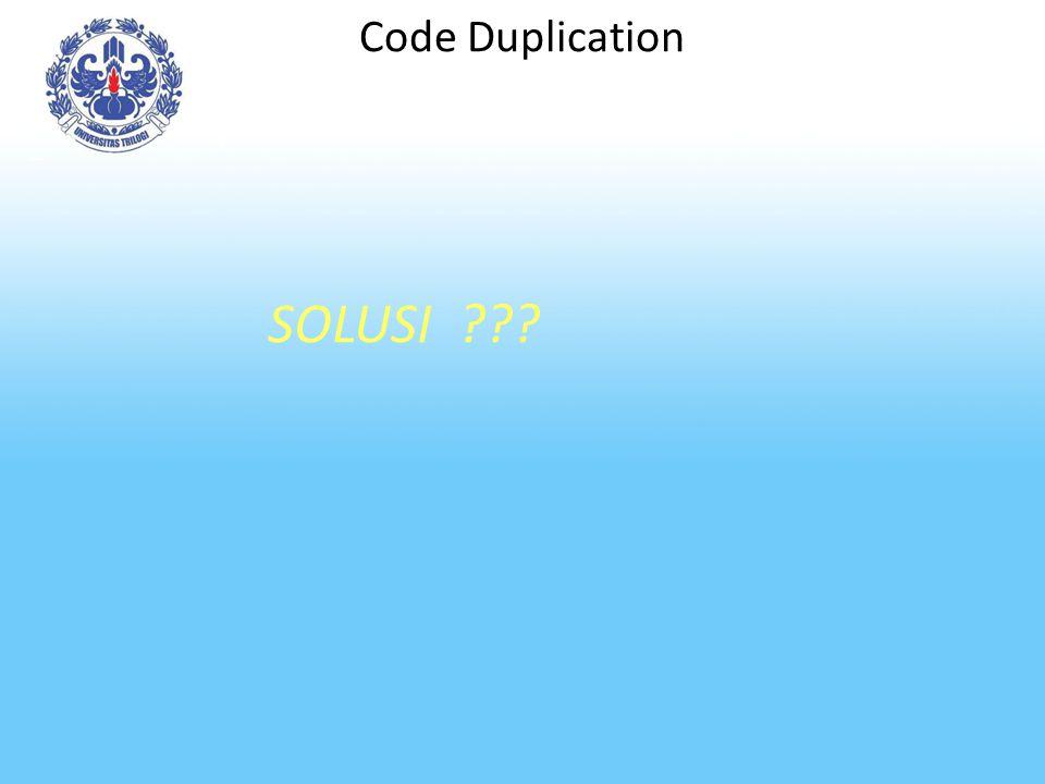 Code Duplication SOLUSI ???