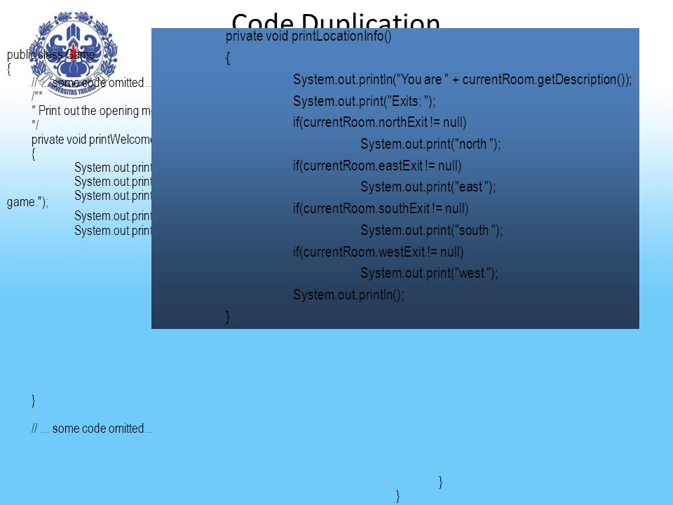 Code Duplication public class Game { //...some code omitted...