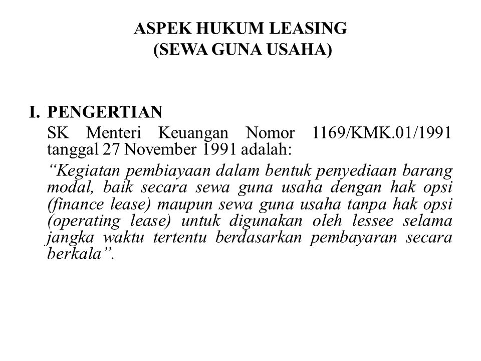 """ASPEK HUKUM LEASING (SEWA GUNA USAHA) I.PENGERTIAN SK Menteri Keuangan Nomor 1169/KMK.01/1991 tanggal 27 November 1991 adalah: """"Kegiatan pembiayaan da"""