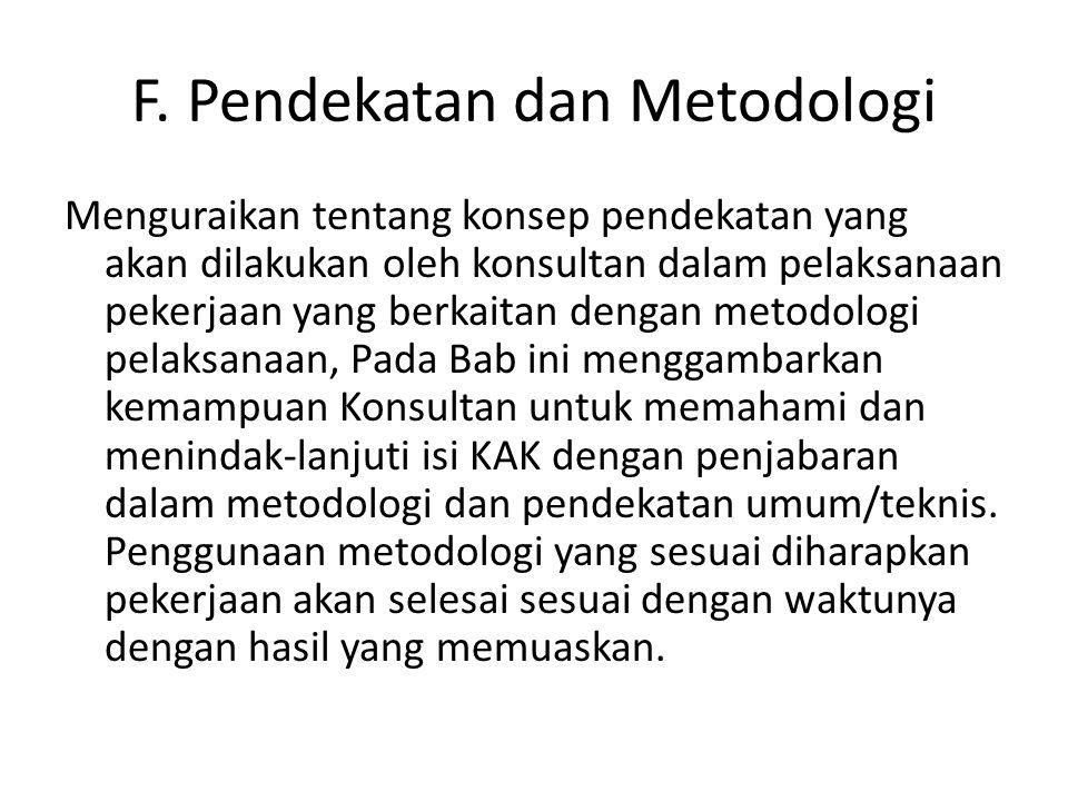 F. Pendekatan dan Metodologi Menguraikan tentang konsep pendekatan yang akan dilakukan oleh konsultan dalam pelaksanaan pekerjaan yang berkaitan denga