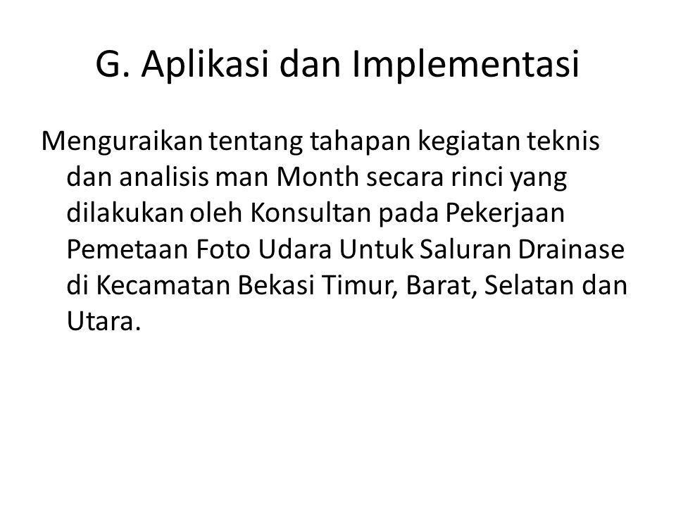 G. Aplikasi dan Implementasi Menguraikan tentang tahapan kegiatan teknis dan analisis man Month secara rinci yang dilakukan oleh Konsultan pada Pekerj