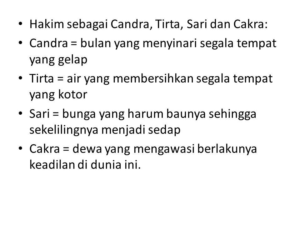 Hakim sebagai Candra, Tirta, Sari dan Cakra: Candra = bulan yang menyinari segala tempat yang gelap Tirta = air yang membersihkan segala tempat yang k