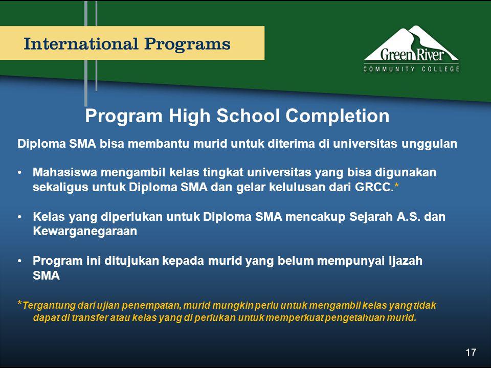 Program High School Completion Diploma SMA bisa membantu murid untuk diterima di universitas unggulan Mahasiswa mengambil kelas tingkat universitas yang bisa digunakan sekaligus untuk Diploma SMA dan gelar kelulusan dari GRCC.* Kelas yang diperlukan untuk Diploma SMA mencakup Sejarah A.S.