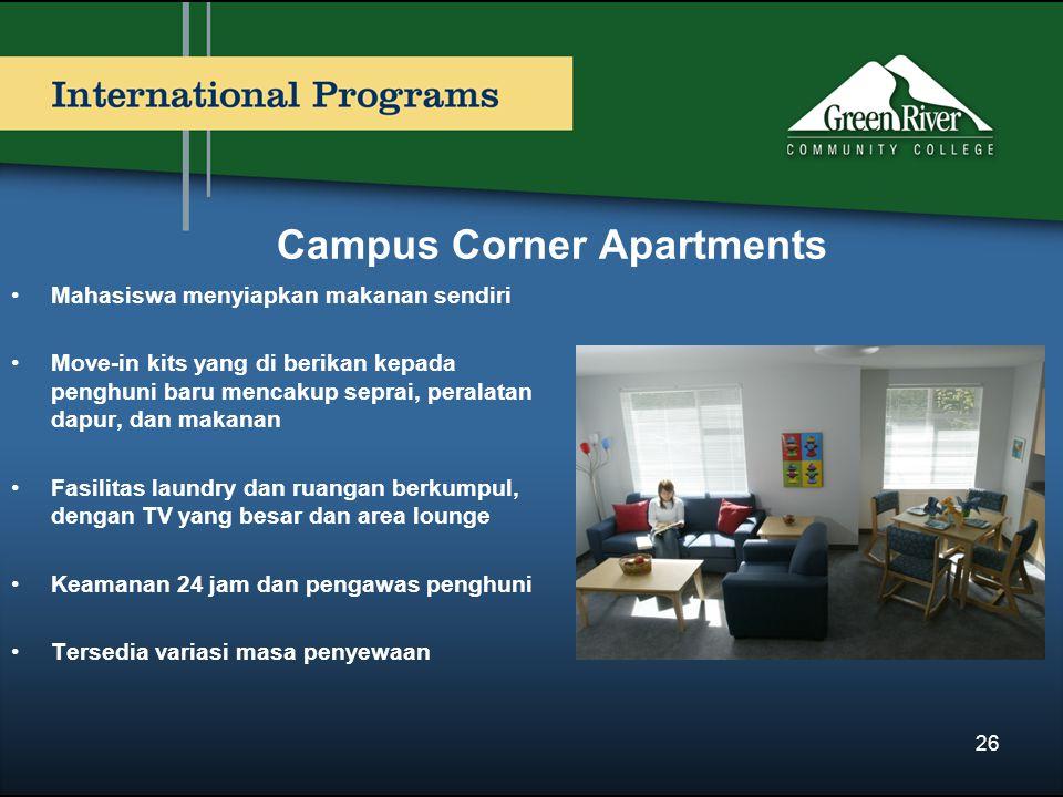 Campus Corner Apartments Mahasiswa menyiapkan makanan sendiri Move-in kits yang di berikan kepada penghuni baru mencakup seprai, peralatan dapur, dan makanan Fasilitas laundry dan ruangan berkumpul, dengan TV yang besar dan area lounge Keamanan 24 jam dan pengawas penghuni Tersedia variasi masa penyewaan 26