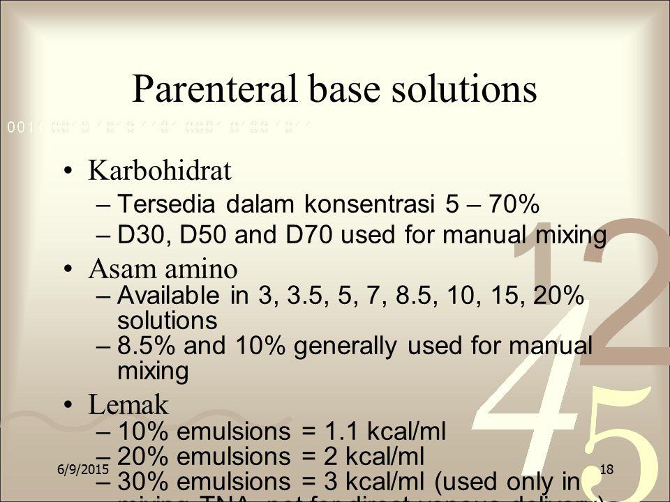 Parenteral base solutions Karbohidrat –Tersedia dalam konsentrasi 5 – 70% –D30, D50 and D70 used for manual mixing Asam amino –Available in 3, 3.5, 5,