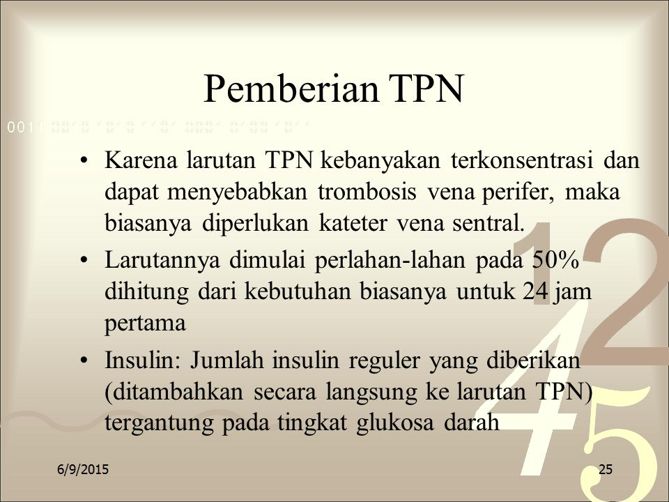 Pemberian TPN Karena larutan TPN kebanyakan terkonsentrasi dan dapat menyebabkan trombosis vena perifer, maka biasanya diperlukan kateter vena sentral.