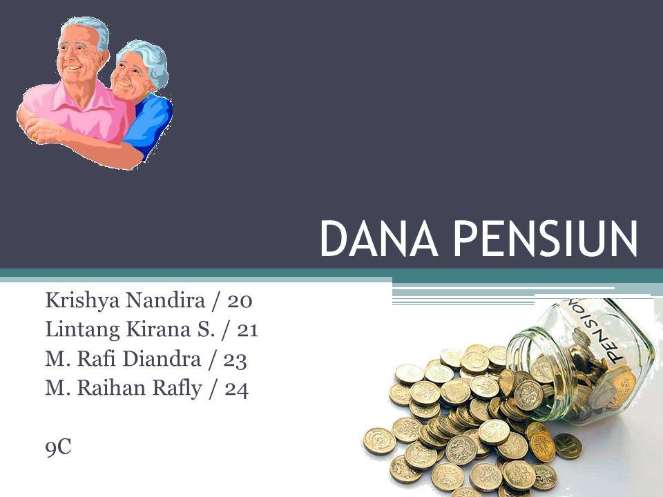 DANA PENSIUN Krishya Nandira / 20 Lintang Kirana S. / 21 M. Rafi Diandra / 23 M. Raihan Rafly / 24 9C