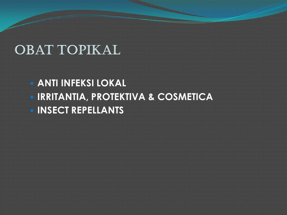Obat Topikal ANTI INFEKSI LOKAL IRRITANTIA, PROTEKTIVA & COSMETICA INSECT REPELLANTS