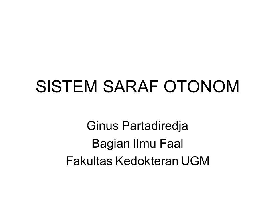 SISTEM SARAF OTONOM Ginus Partadiredja Bagian Ilmu Faal Fakultas Kedokteran UGM