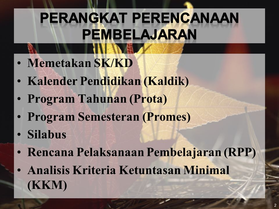 2 Memetakan SK/KD Kalender Pendidikan (Kaldik) Program Tahunan (Prota) Program Semesteran (Promes) Silabus Rencana Pelaksanaan Pembelajaran (RPP) Analisis Kriteria Ketuntasan Minimal (KKM)