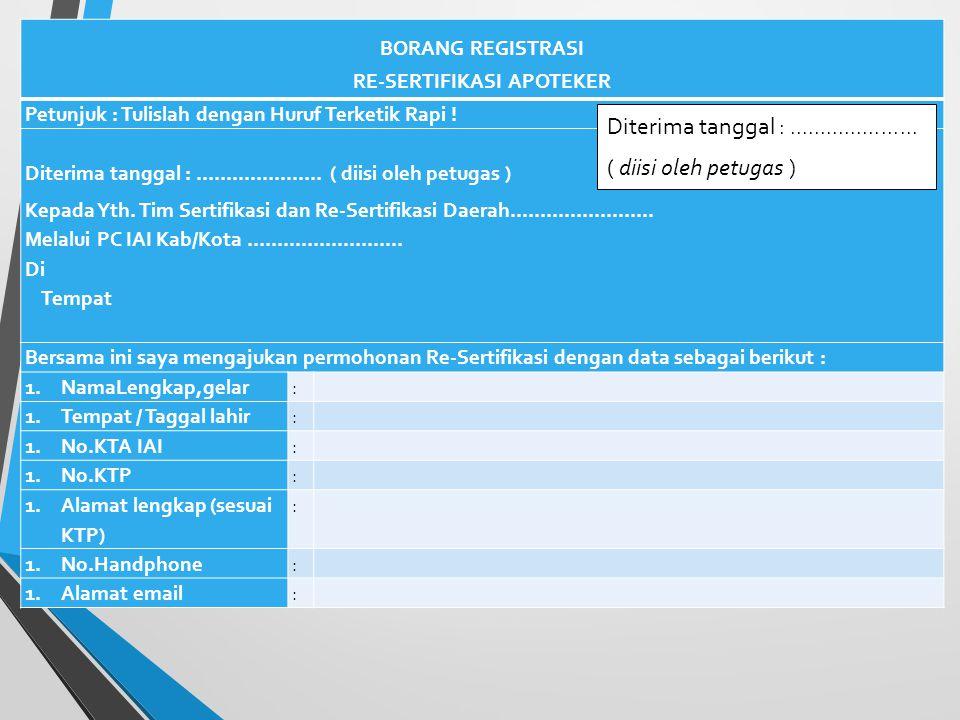 BORANG REGISTRASI Borang Registrasi dimaksudkan untuk mendapatkan data anggota pemohon Re-Sertifikasi Apoteker. Lampiran dalam Borang Registrasi : 1.K