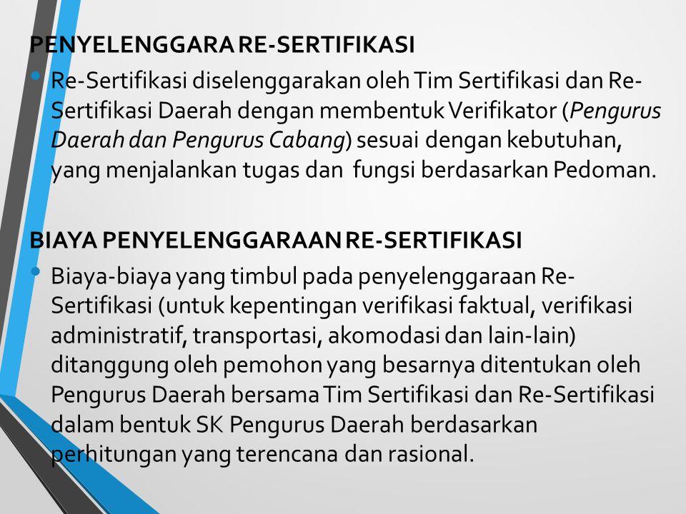 PENYELENGGARA RE-SERTIFIKASI Re-Sertifikasi diselenggarakan oleh Tim Sertifikasi dan Re- Sertifikasi Daerah dengan membentuk Verifikator (Pengurus Daerah dan Pengurus Cabang) sesuai dengan kebutuhan, yang menjalankan tugas dan fungsi berdasarkan Pedoman.