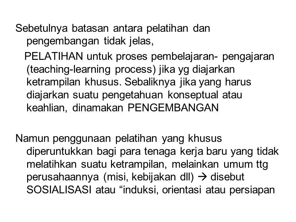 Sebetulnya batasan antara pelatihan dan pengembangan tidak jelas, PELATIHAN untuk proses pembelajaran- pengajaran (teaching-learning process) jika yg