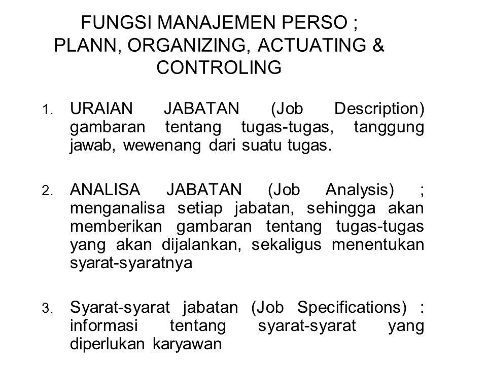 FUNGSI MANAJEMEN PERSO ; PLANN, ORGANIZING, ACTUATING & CONTROLING 1. URAIAN JABATAN (Job Description) gambaran tentang tugas-tugas, tanggung jawab, w