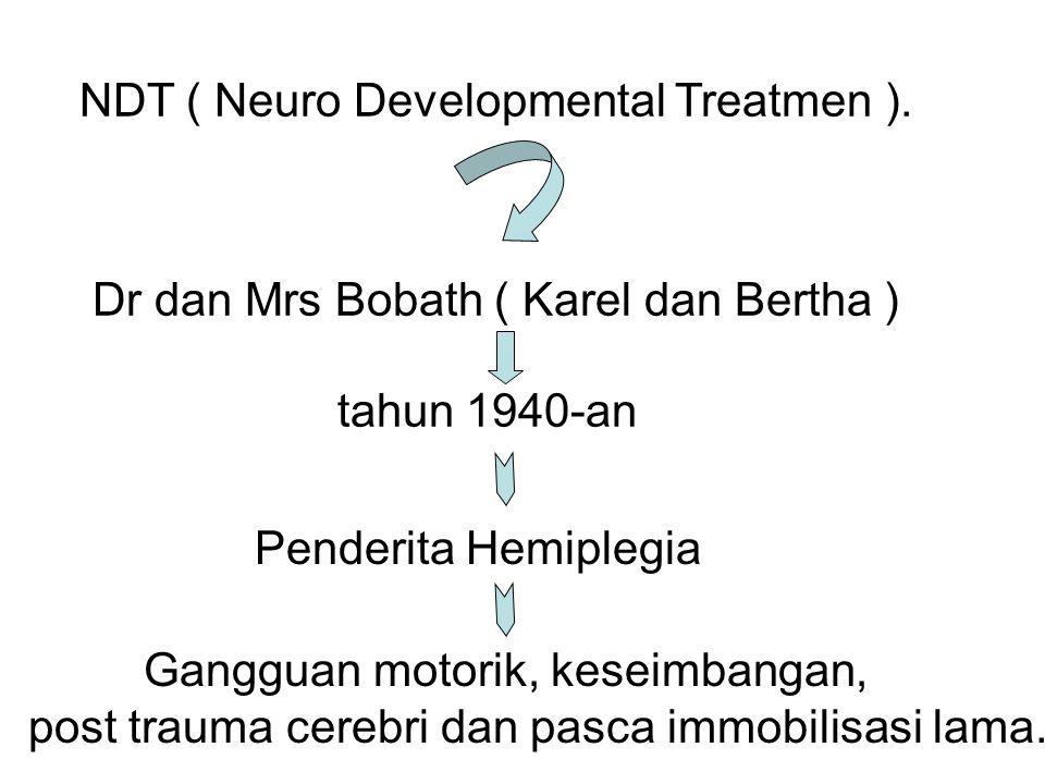 NDT ( Neuro Developmental Treatmen ). Dr dan Mrs Bobath ( Karel dan Bertha ) tahun 1940-an Penderita Hemiplegia Gangguan motorik, keseimbangan, post t