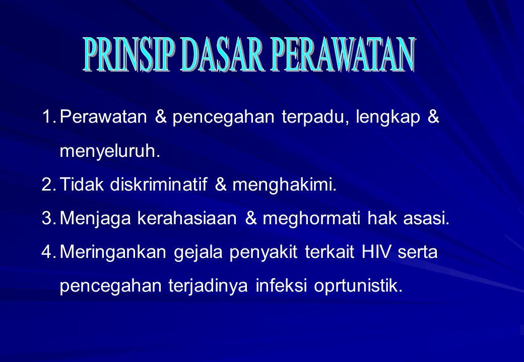 1.Perawatan & pencegahan terpadu, lengkap & menyeluruh. 2.Tidak diskriminatif & menghakimi. 3.Menjaga kerahasiaan & meghormati hak asasi. 4.Meringanka
