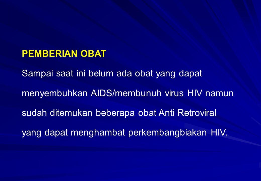PEMBERIAN OBAT Sampai saat ini belum ada obat yang dapat menyembuhkan AIDS/membunuh virus HIV namun sudah ditemukan beberapa obat Anti Retroviral yang
