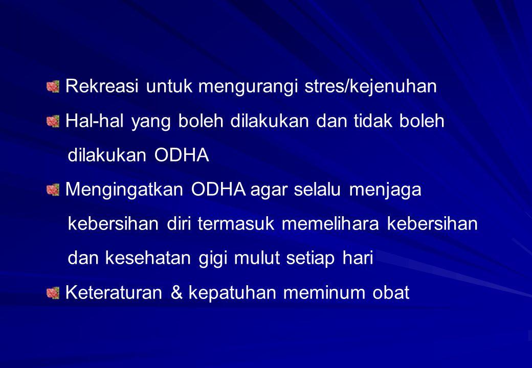 Rekreasi untuk mengurangi stres/kejenuhan Hal-hal yang boleh dilakukan dan tidak boleh dilakukan ODHA Mengingatkan ODHA agar selalu menjaga kebersihan