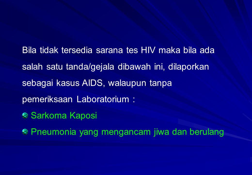 Bila tidak tersedia sarana tes HIV maka bila ada salah satu tanda/gejala dibawah ini, dilaporkan sebagai kasus AIDS, walaupun tanpa pemeriksaan Labora
