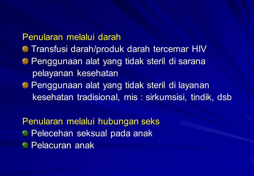 Penularan melalui darah Transfusi darah/produk darah tercemar HIV Penggunaan alat yang tidak steril di sarana pelayanan kesehatan Penggunaan alat yang