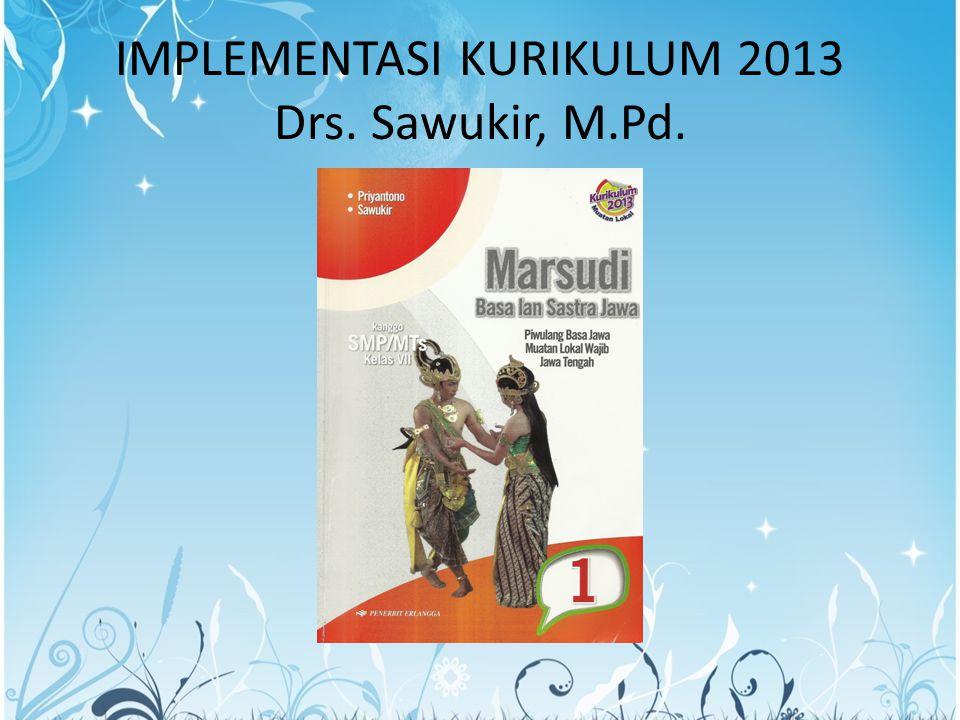 IMPLEMENTASI KURIKULUM 2013 Drs. Sawukir, M.Pd.