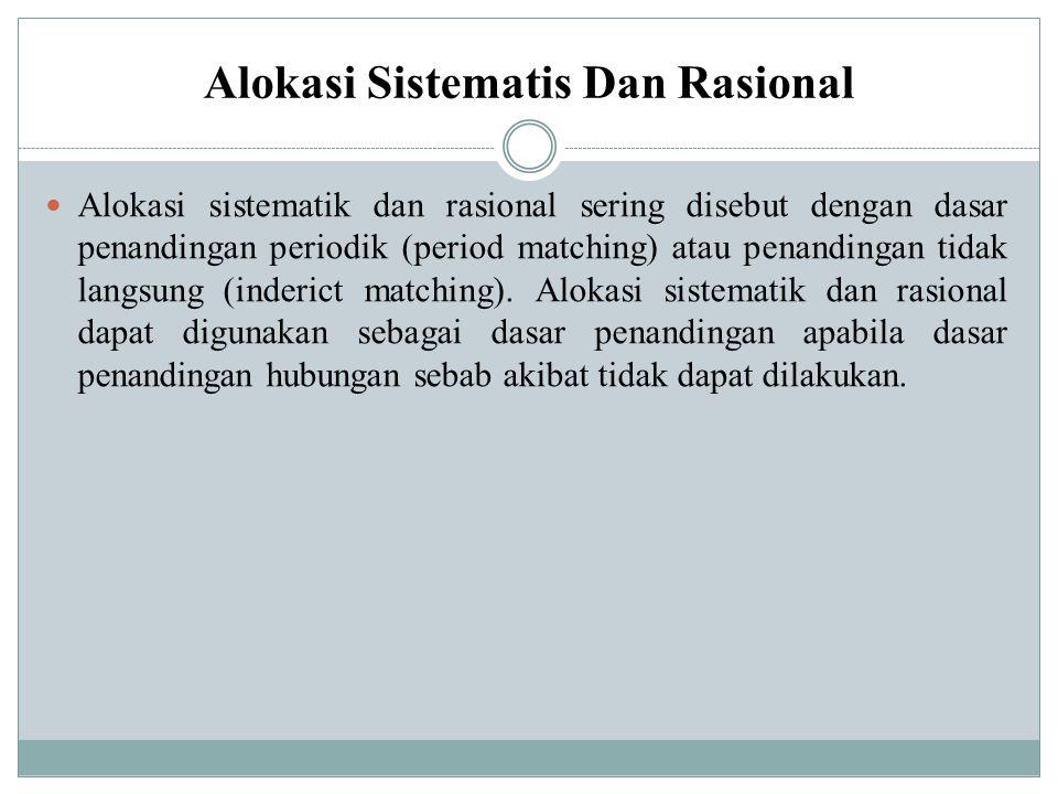 Alokasi Sistematis Dan Rasional Alokasi sistematik dan rasional sering disebut dengan dasar penandingan periodik (period matching) atau penandingan ti