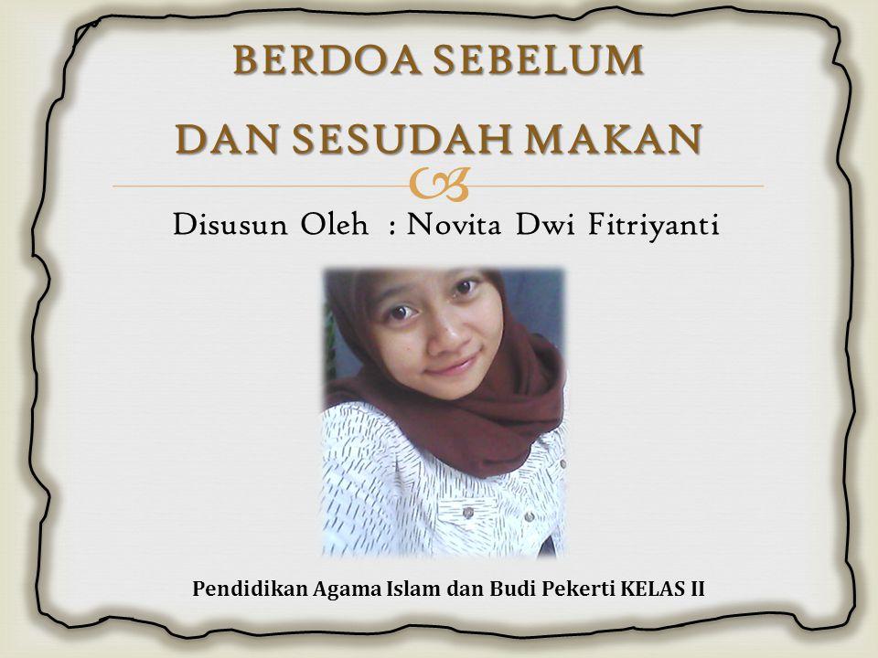  BERDOA SEBELUM DAN SESUDAH MAKAN Disusun Oleh : Novita Dwi Fitriyanti Pendidikan Agama Islam dan Budi Pekerti KELAS II