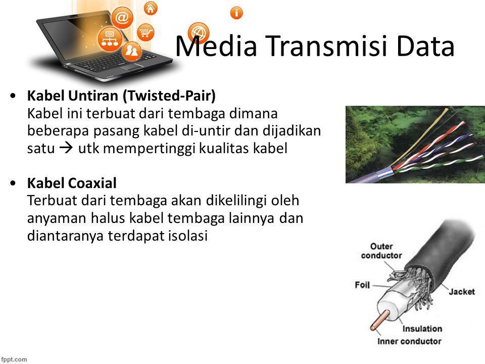Media Transmisi Data Kabel Untiran (Twisted-Pair) Kabel ini terbuat dari tembaga dimana beberapa pasang kabel di-untir dan dijadikan satu  utk mempertinggi kualitas kabel Kabel Coaxial Terbuat dari tembaga akan dikelilingi oleh anyaman halus kabel tembaga lainnya dan diantaranya terdapat isolasi