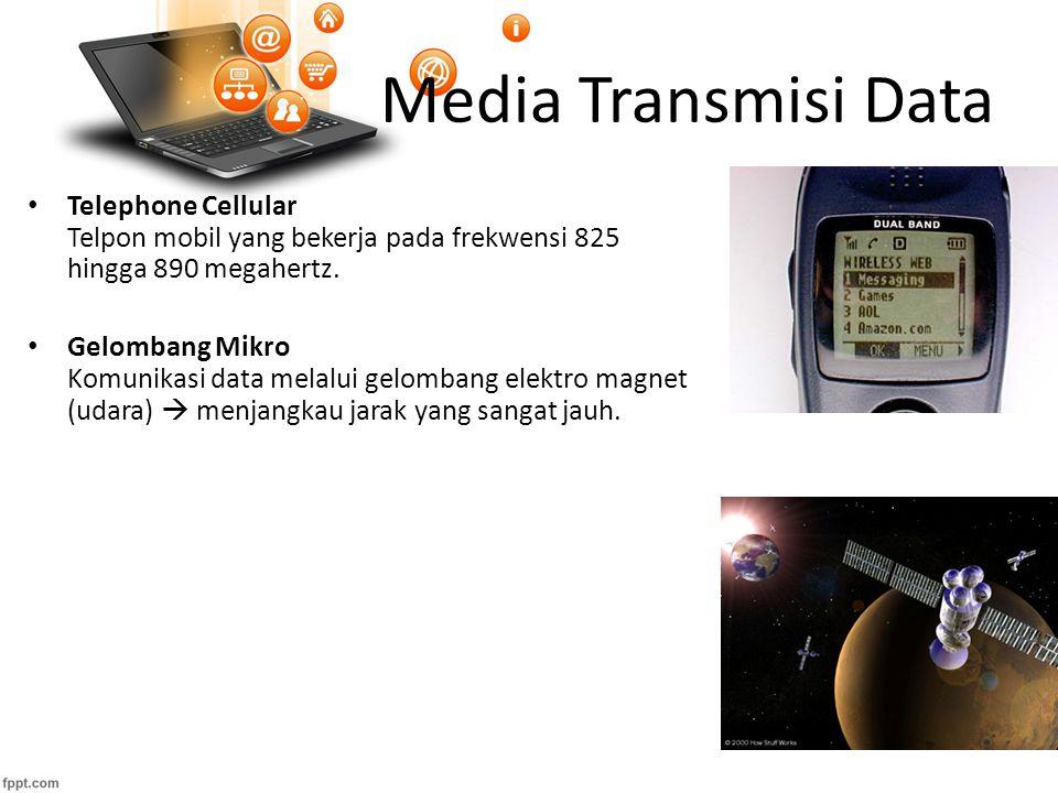 Media Transmisi Data Telephone Cellular Telpon mobil yang bekerja pada frekwensi 825 hingga 890 megahertz.
