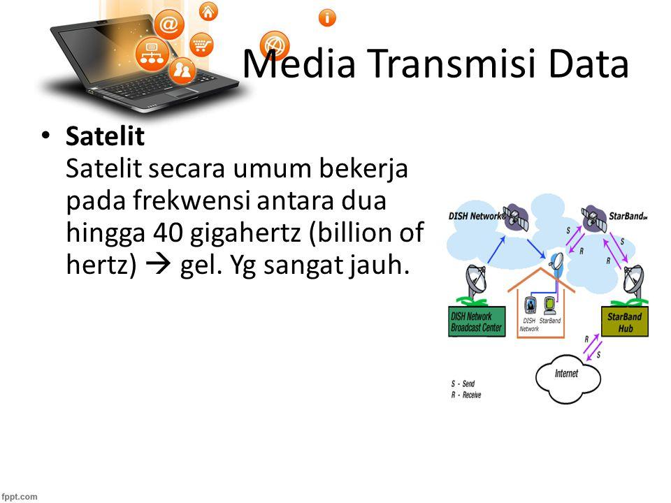 Media Transmisi Data Satelit Satelit secara umum bekerja pada frekwensi antara dua hingga 40 gigahertz (billion of hertz)  gel.