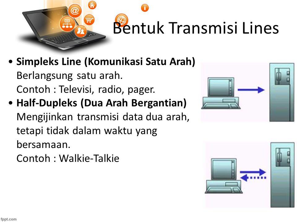 Bentuk Transmisi Lines Simpleks Line (Komunikasi Satu Arah) Berlangsung satu arah.