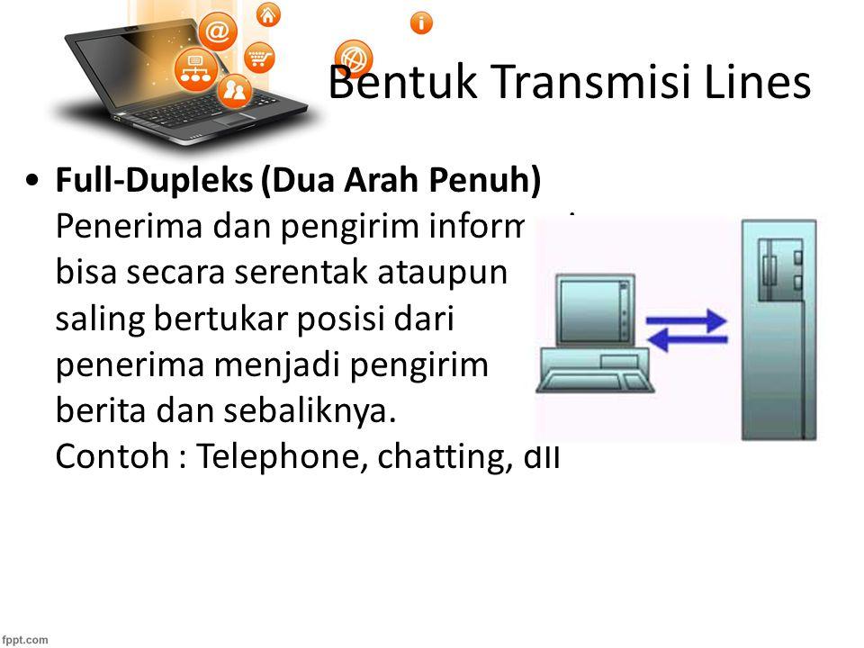 Bentuk Transmisi Lines Full-Dupleks (Dua Arah Penuh) Penerima dan pengirim informasi bisa secara serentak ataupun saling bertukar posisi dari penerima menjadi pengirim berita dan sebaliknya.