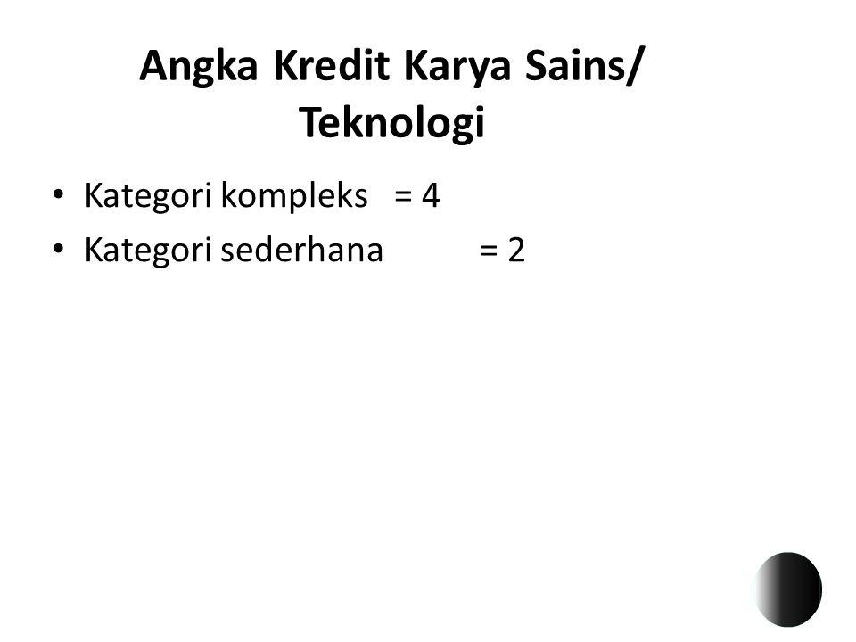 Angka Kredit Karya Sains/ Teknologi Kategori kompleks = 4 Kategori sederhana = 2