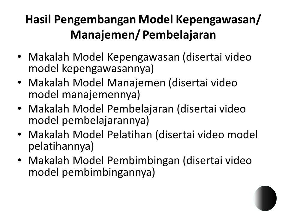Hasil Pengembangan Model Kepengawasan/ Manajemen/ Pembelajaran Makalah Model Kepengawasan (disertai video model kepengawasannya) Makalah Model Manajem