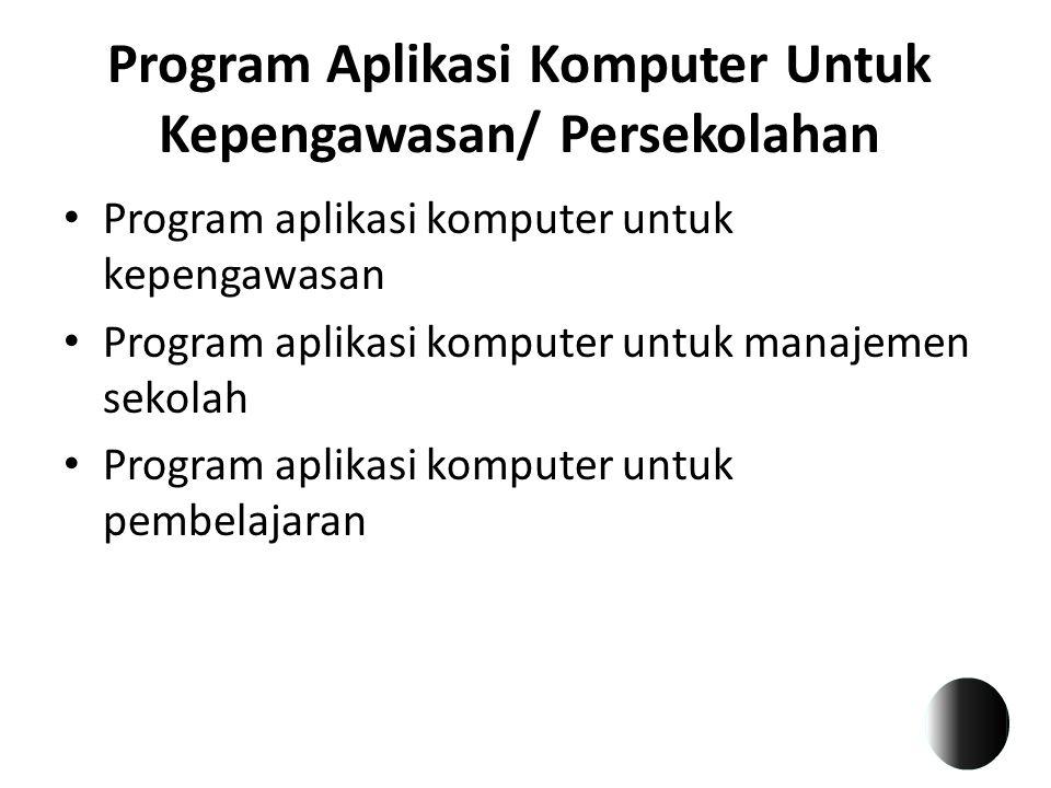 Program Aplikasi Komputer Untuk Kepengawasan/ Persekolahan Program aplikasi komputer untuk kepengawasan Program aplikasi komputer untuk manajemen seko