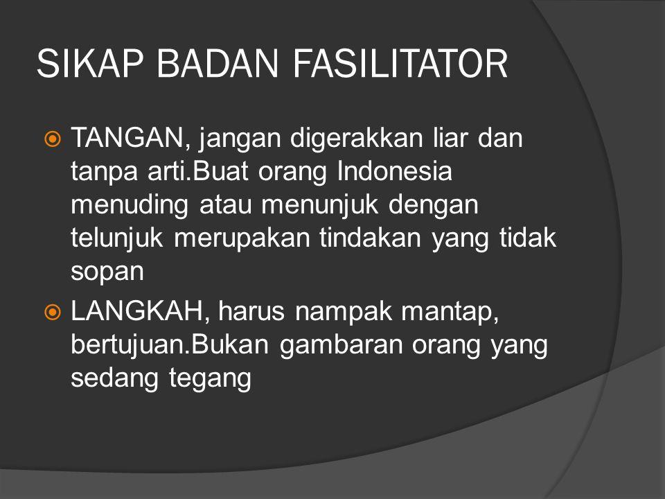 SIKAP BADAN FASILITATOR  TANGAN, jangan digerakkan liar dan tanpa arti.Buat orang Indonesia menuding atau menunjuk dengan telunjuk merupakan tindakan