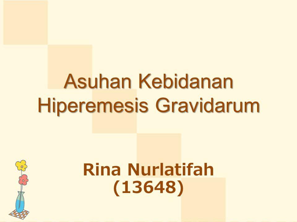Rina Nurlatifah (13648) Asuhan Kebidanan Hiperemesis Gravidarum